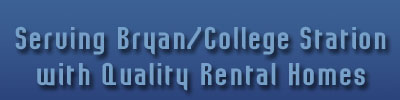 Serving Bryan/College Station with Quality Rental Homes